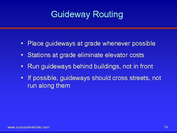 Guideway Routing • Place guideways at grade whenever possible • Stations at grade eliminate