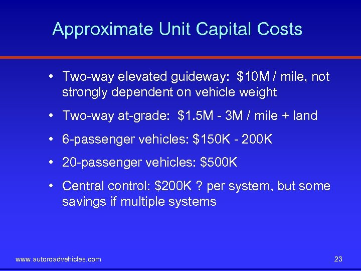 Approximate Unit Capital Costs • Two-way elevated guideway: $10 M / mile, not strongly