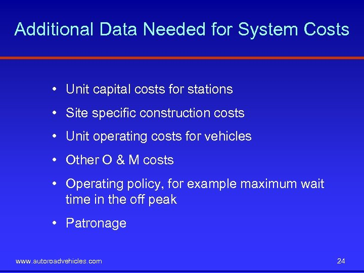 Additional Data Needed for System Costs • Unit capital costs for stations • Site