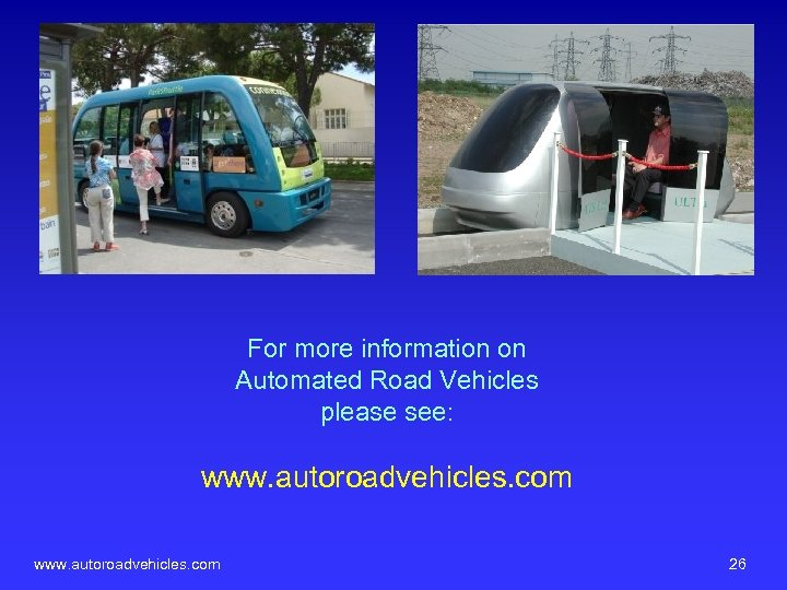 For more information on Automated Road Vehicles please see: www. autoroadvehicles. com 26