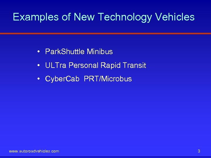 Examples of New Technology Vehicles • Park. Shuttle Minibus • ULTra Personal Rapid Transit