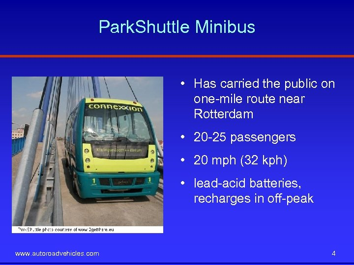 Park. Shuttle Minibus • Has carried the public on one-mile route near Rotterdam •