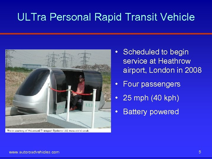 ULTra Personal Rapid Transit Vehicle • Scheduled to begin service at Heathrow airport, London
