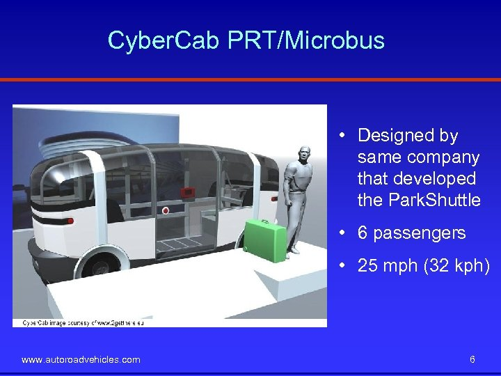 Cyber. Cab PRT/Microbus • Designed by same company that developed the Park. Shuttle •