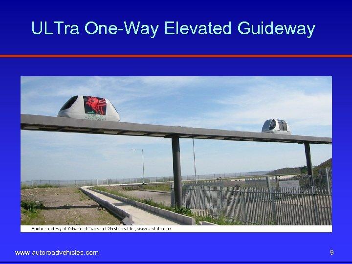 ULTra One-Way Elevated Guideway www. autoroadvehicles. com 9