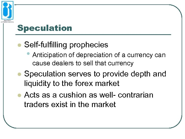 Speculation l Self-fulfilling prophecies • Anticipation of depreciation of a currency can cause dealers