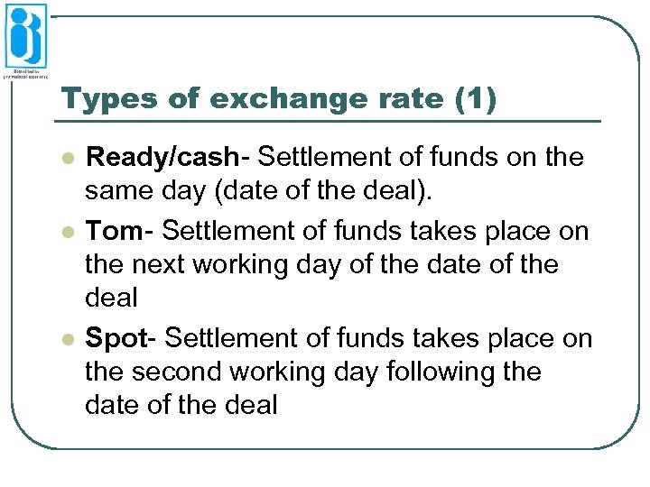 Types of exchange rate (1) l l l Ready/cash- Settlement of funds on the
