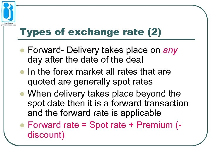 Types of exchange rate (2) l l Forward- Delivery takes place on any day