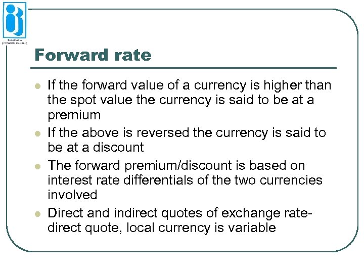 Forward rate l l If the forward value of a currency is higher than