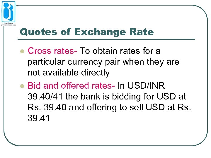 Quotes of Exchange Rate l l Cross rates- To obtain rates for a particular