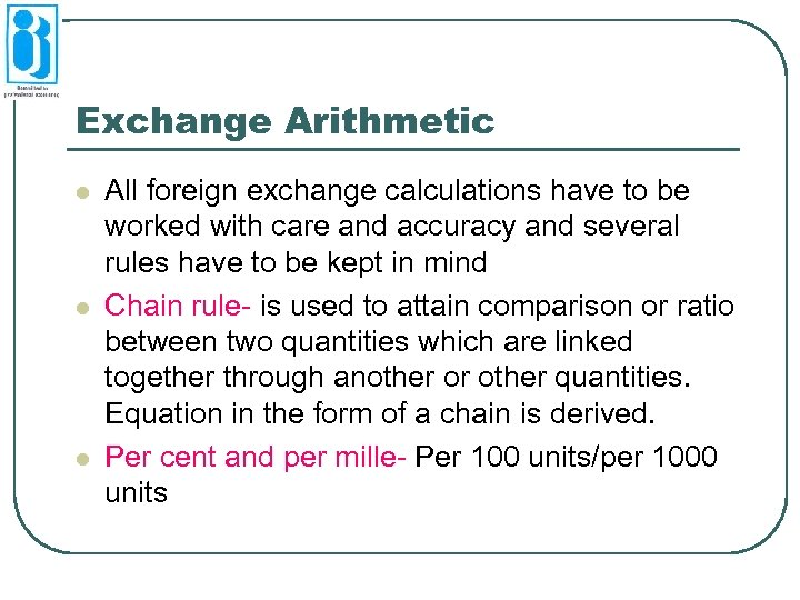 Exchange Arithmetic l l l All foreign exchange calculations have to be worked with