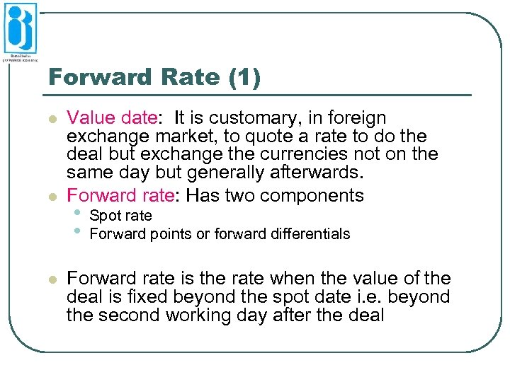 Forward Rate (1) l l l Value date: It is customary, in foreign exchange