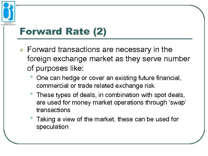 Forward Rate (2) l Forward transactions are necessary in the foreign exchange market as