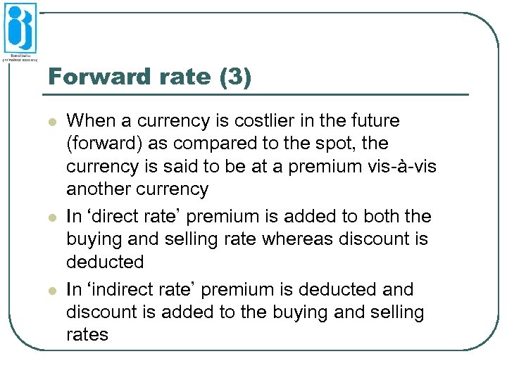 Forward rate (3) l l l When a currency is costlier in the future