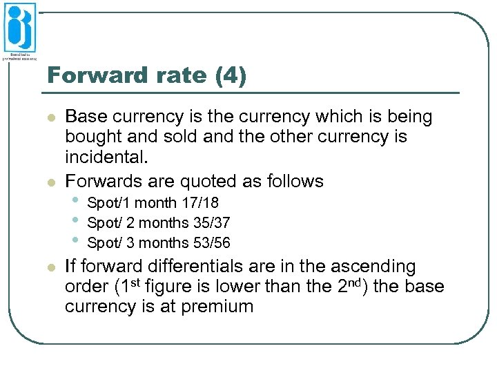 Forward rate (4) l l l Base currency is the currency which is being