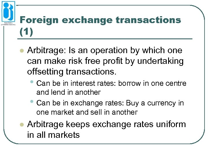 Foreign exchange transactions (1) l Arbitrage: Is an operation by which one can make