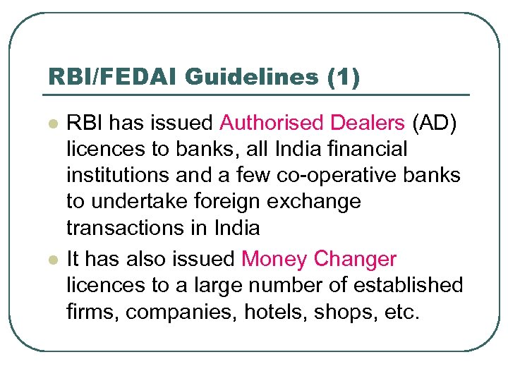 RBI/FEDAI Guidelines (1) l l RBI has issued Authorised Dealers (AD) licences to banks,