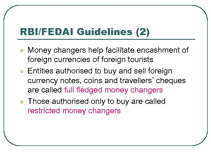 RBI/FEDAI Guidelines (2) l l l Money changers help facilitate encashment of foreign currencies