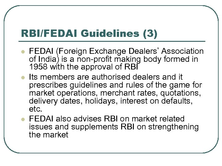 RBI/FEDAI Guidelines (3) l l l FEDAI (Foreign Exchange Dealers' Association of India) is