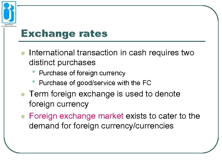 Exchange rates l International transaction in cash requires two distinct purchases • • l