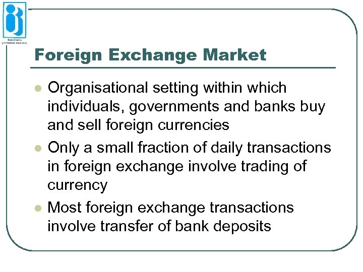 Foreign Exchange Market l l l Organisational setting within which individuals, governments and banks