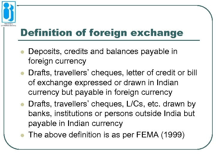 Definition of foreign exchange l l Deposits, credits and balances payable in foreign currency