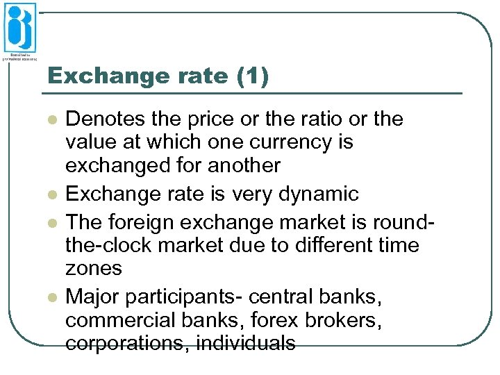 Exchange rate (1) l l Denotes the price or the ratio or the value