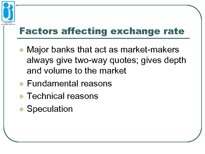 Factors affecting exchange rate l l Major banks that act as market-makers always give
