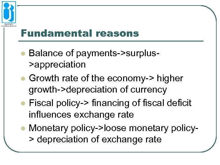 Fundamental reasons l l Balance of payments->surplus>appreciation Growth rate of the economy-> higher growth->depreciation