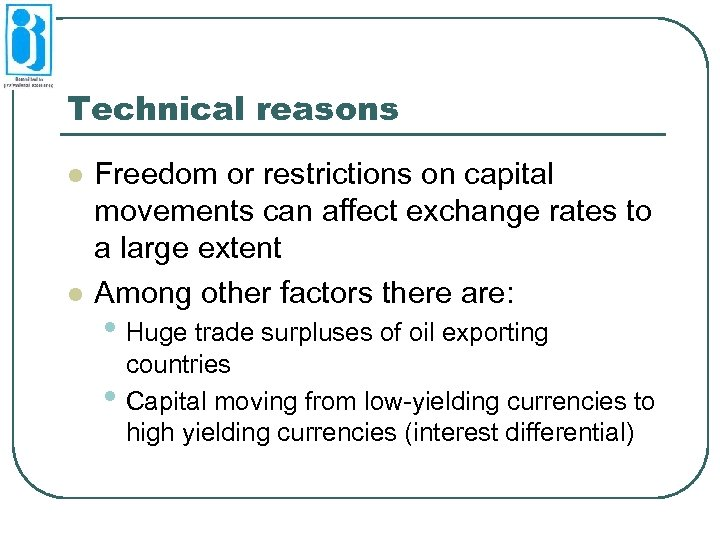 Technical reasons l l Freedom or restrictions on capital movements can affect exchange rates