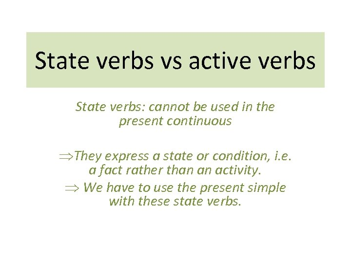 State verbs vs active verbs State verbs: cannot be used in the present continuous