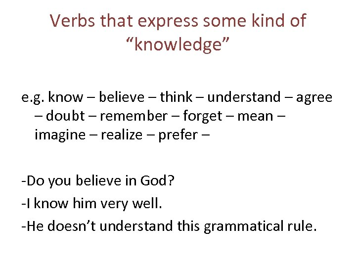 """Verbs that express some kind of """"knowledge"""" e. g. know – believe – think"""