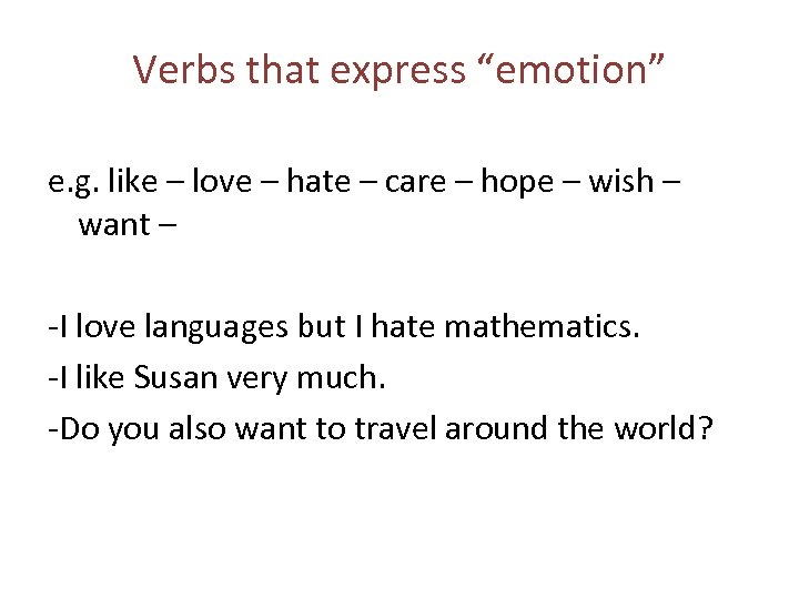 """Verbs that express """"emotion"""" e. g. like – love – hate – care –"""