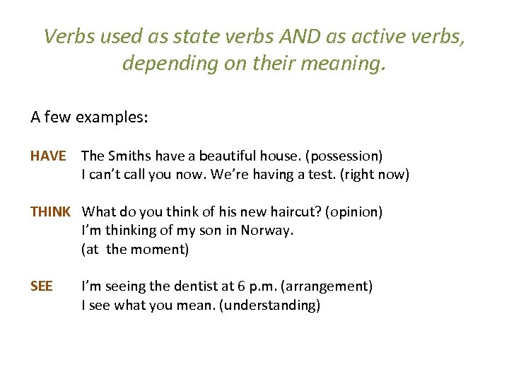 Verbs used as state verbs AND as active verbs, depending on their meaning. A