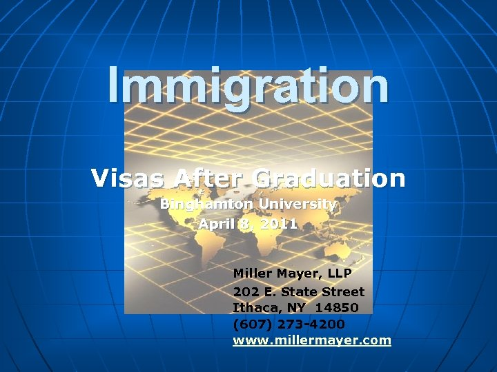 Immigration Visas After Graduation Binghamton University April 8, 2011 Miller Mayer, LLP 202 E.