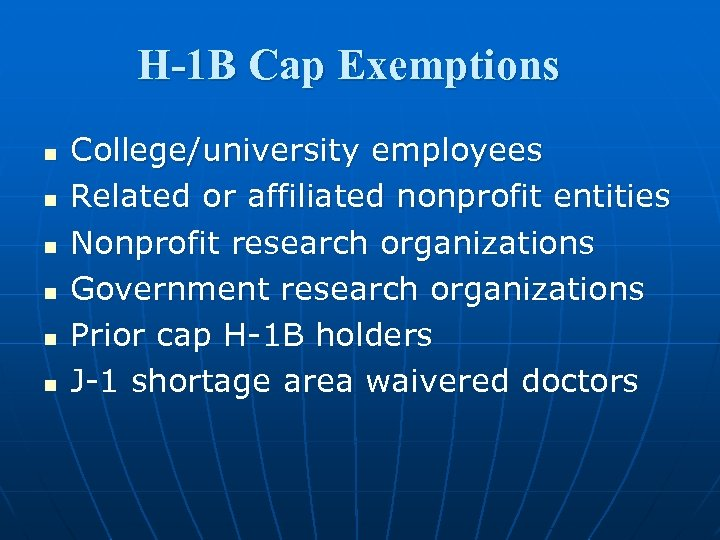 H-1 B Cap Exemptions n n n College/university employees Related or affiliated nonprofit entities
