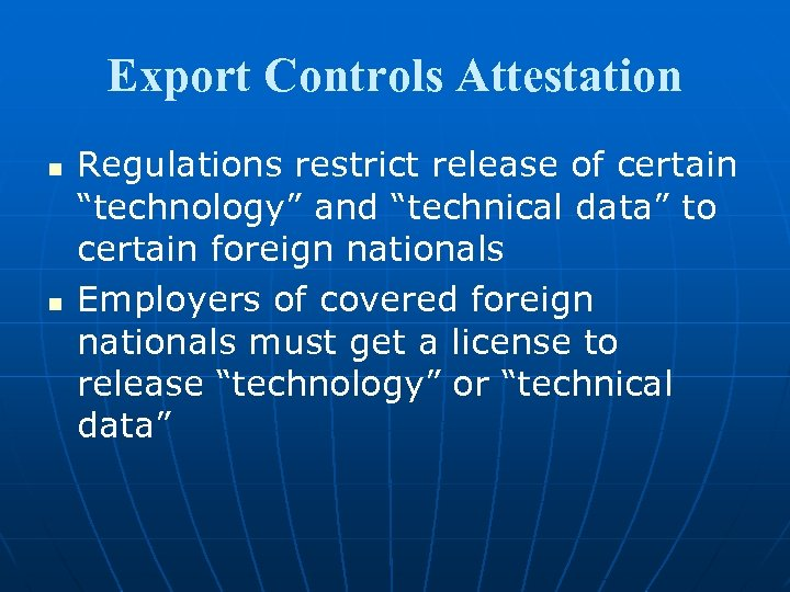 "Export Controls Attestation n n Regulations restrict release of certain ""technology"" and ""technical data"""
