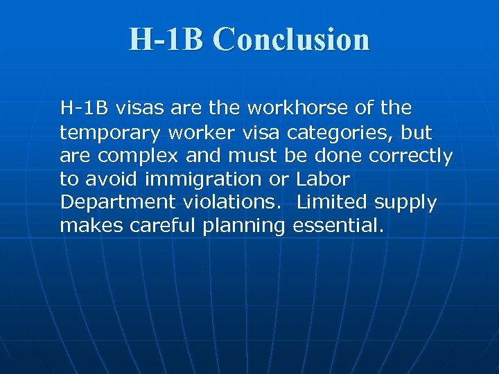H-1 B Conclusion H-1 B visas are the workhorse of the temporary worker visa