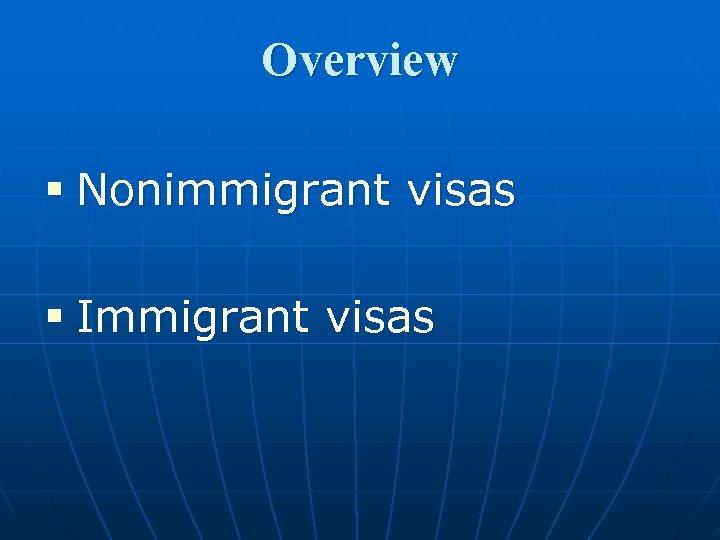 Overview § Nonimmigrant visas § Immigrant visas