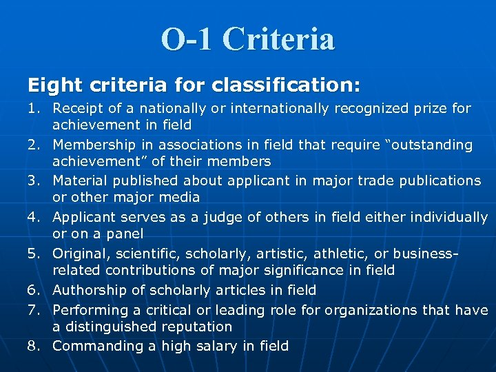 O-1 Criteria Eight criteria for classification: 1. Receipt of a nationally or internationally recognized