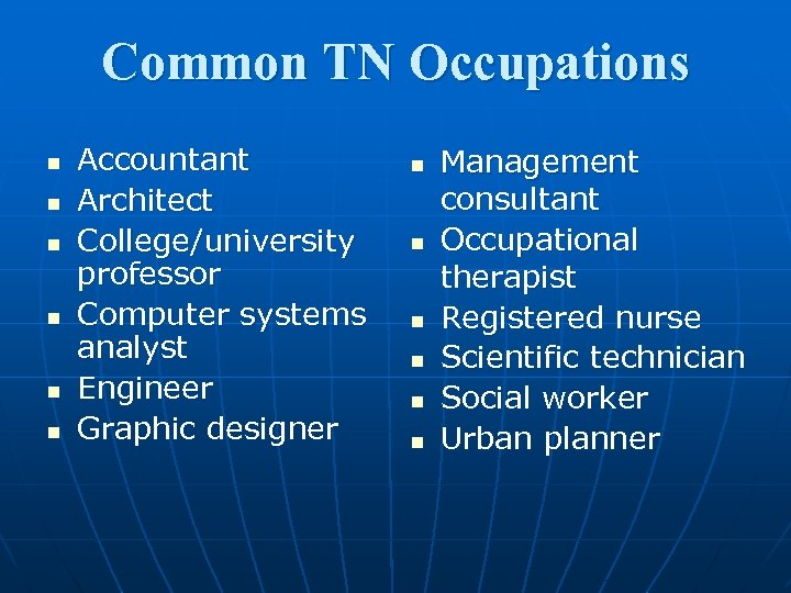 Common TN Occupations n n n Accountant Architect College/university professor Computer systems analyst Engineer