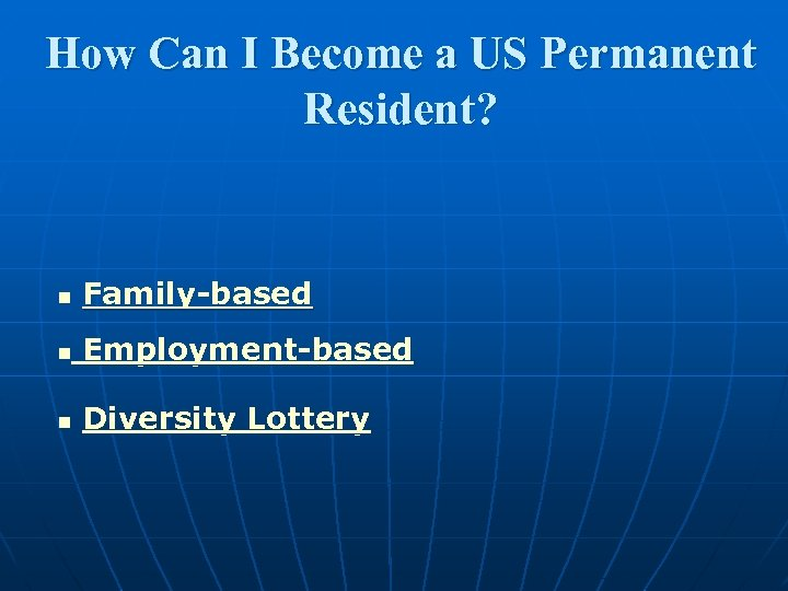 How Can I Become a US Permanent Resident? n Family-based n Employment-based n Diversity