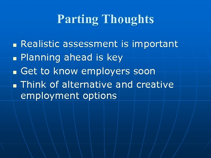 Parting Thoughts n n Realistic assessment is important Planning ahead is key Get to