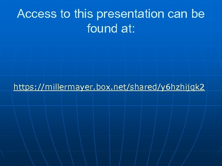 Access to this presentation can be found at: https: //millermayer. box. net/shared/y 6 hzhijqk
