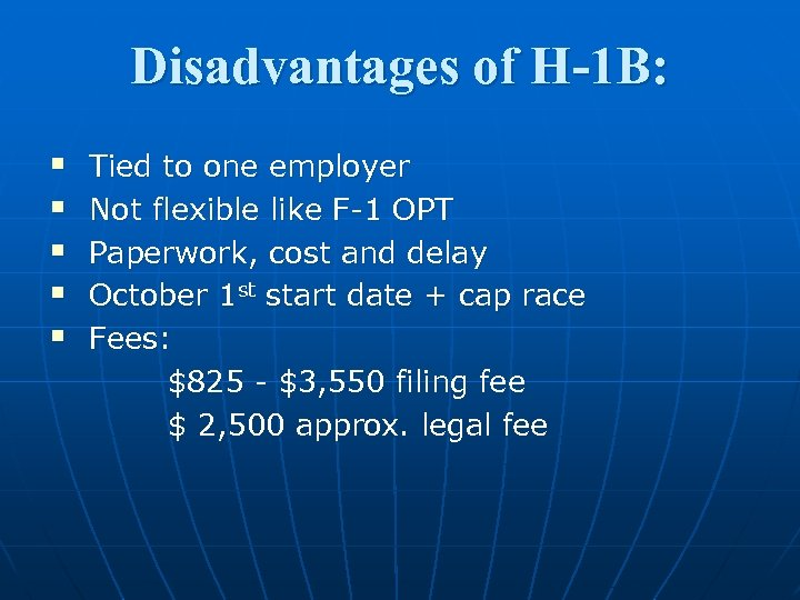 Disadvantages of H-1 B: § § § Tied to one employer Not flexible like