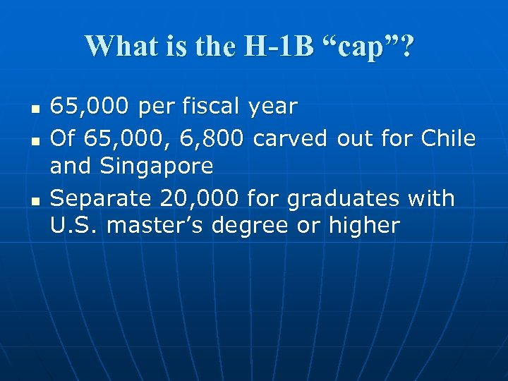 "What is the H-1 B ""cap""? n n n 65, 000 per fiscal year"