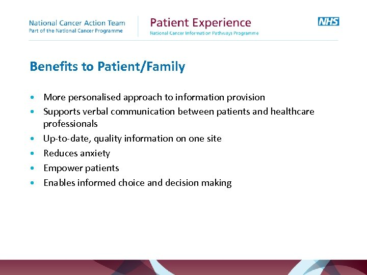 Benefits to Patient/Family • More personalised approach to information provision • Supports verbal communication