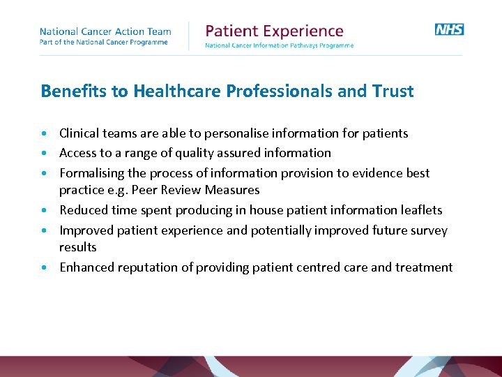 Benefits to Healthcare Professionals and Trust • Clinical teams are able to personalise information