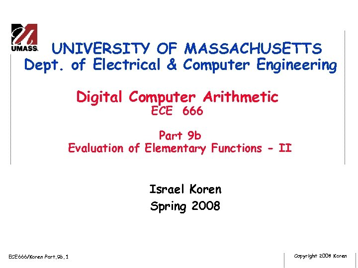 UNIVERSITY OF MASSACHUSETTS Dept. of Electrical & Computer Engineering Digital Computer Arithmetic ECE 666