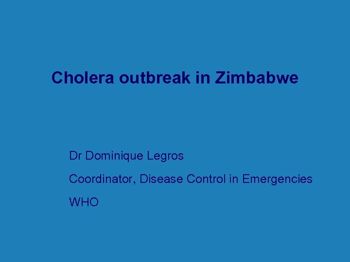 Cholera outbreak in Zimbabwe l Dr Dominique Legros l Coordinator, Disease Control in Emergencies